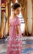 The Wallflower Duchess (Mills & Boon Historical) eBook by Liz Tyner
