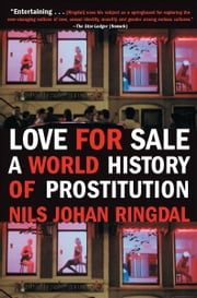 Love For Sale - A World History of Prostitution ebook by Nils Johan Ringdal