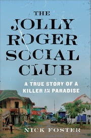 The Jolly Roger Social Club - A True Story of a Killer in Paradise ebook by Nick Foster