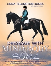 Dressage with Mind, Body & Soul - A 21st-Century Approach to the Science and Spirituality of Riding and Horse-And-Rider Well-Being ebook by Linda Tellington-Jones