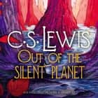 Out of the Silent Planet audiobook by C. S. Lewis