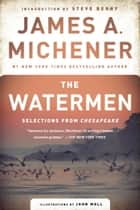 The Watermen - Selections from Chesapeake ebook by James A. Michener, John Moll, Steve Berry