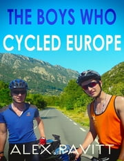 The Boys Who Cycled Europe ebook by Alex Pavitt