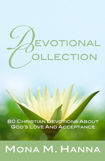 Devotional Collection: 80 Christian Devotions about God's Love and Acceptance (God's Love Books 1-2) ebook by Mona M. Hanna
