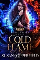 Cold Flame - Royal States ebook by Susan Copperfield