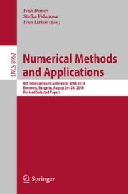 Numerical Methods and Applications - 8th International Conference, NMA 2014, Borovets, Bulgaria, August 20-24, 2014, Revised Selected Papers ebook by Ivan Dimov,Stefka Fidanova,Ivan Lirkov
