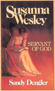 Susanna Wesley - Servant of God ebook by Sandy Dengler