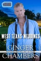 West Texas Weddings - Book 2 of The West Texans ebook by Ginger Chambers