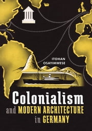 Colonialism and Modern Architecture in Germany ebook by Itohan Osayimwese