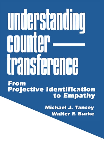 Understanding Countertransference - From Projective Identification to Empathy ebook by Michael J. Tansey,Walter F. Burke