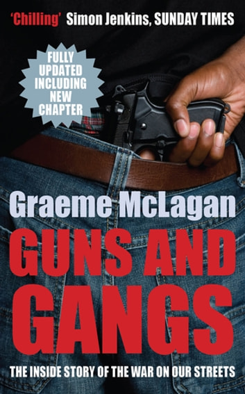 Guns and Gangs - The Inside Story of the War on our Streets ebook by Graeme McLagan