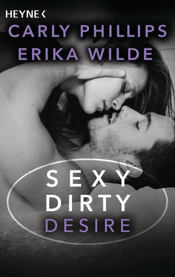 Sexy Dirty Desire - Roman ebook by Carly Phillips,Erika Wilde