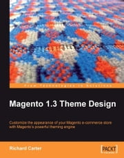 Magento 1.3 Theme Design ebook by Richard Carter