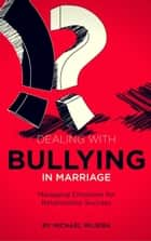 Dealing with Bullying in marriage ebook by Michael Mujera