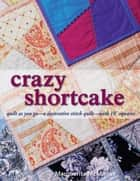 "Crazy Shortcake - quilt as you go - a decorative stitch quilt - with 10"" squares ebook by Marguerita McManus"