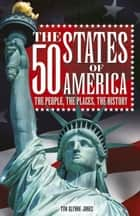 The 50 States of America - The people, the places, the history ebook by Tim Glynne-Jones