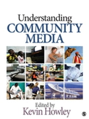 Understanding Community Media - SAGE Publications ebook by Kevin Howley