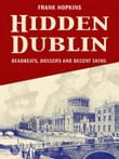Hidden Dublin: Weird and Wonderful Stories from Ireland's Capital: Deadbeats, Dossers and Decent Skins