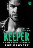 Keeper - A Dark Captive Romance ebook by Robin Lovett