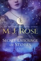 The Secret Language of Stones ebook by M. J. Rose