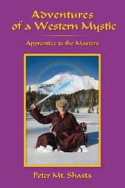 Adventures of a Western Mystic - Apprentice to the Masters ebook by Peter Mt. Shasta
