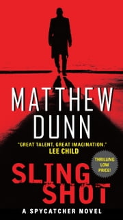 Slingshot - A Spycatcher Novel ebook by Matthew Dunn