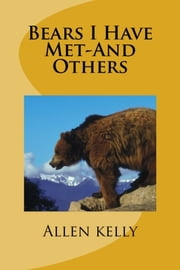 Bears I Have Met-And Others ebook by Allen Kelly
