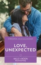 Love, Unexpected (Mills & Boon Heartwarming) eBook by Virginia McCullough