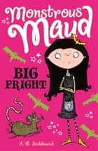 Monstrous Maud: Big Fright ebook by A. B. Saddlewick, Sarah Horne