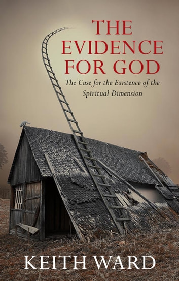 The Evidence For God The Case For The Existence Of The Spiritual