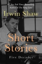 Short Stories - Five Decades ebook by Irwin Shaw