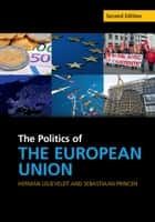 The Politics of the European Union ebook by Herman Lelieveldt, Sebastiaan Princen