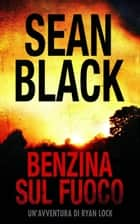 Benzina sul fuoco : Serie di Ryan Lock vol. 6 - Serie di Ryan Lock ebook by Sean Black