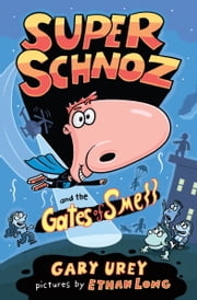 Super Schnoz and the Gates of Smell ebook by Gary Urey