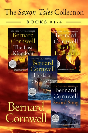 The Saxon Tales Collection: Books #1-4 - The Last Kingdom, The Pale Horseman, Lords of the North, and Sword Song ebook by Bernard Cornwell