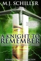 A KNIGHT TO REMEMBER ebook by M.J. Schiller