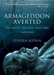 Armageddon Averted : Soviet Collapse, 1970-2000 - The Soviet Collapse, 1970-2000 ebook by Stephen Kotkin