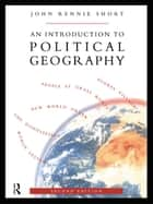 An Introduction to Political Geography ebook by John Rennie Short