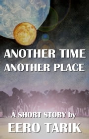 Another Time, Another Place ebook by Eero Tarik