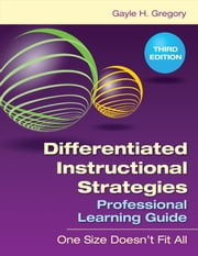 Differentiated Instructional Strategies Professional Learning Guide - One Size Doesn't Fit All ebook by Gayle H. Gregory