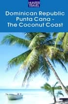 Dominican Republic - The Coconut Coast/Punta Cana eBook by Fe  Lisa  Bencosme