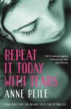 Repeat It Today With Tears ebook by Anne Peile
