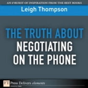 The Truth About Negotiating on the Phone ebook by Leigh L. Thompson