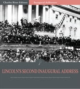 Inaugural Addresses: President Abraham Lincolns Second Inaugural Address (Illustrated Edition) ebook by Abraham Lincoln