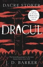 Dracul - The bestselling prequel to the most famous horror story of them all ebook by J. D. Barker, Dacre Stoker