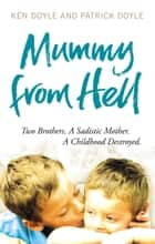 Mummy from Hell - Two Brothers. A Sadistic Mother. A Childhood Destroyed. ebook by Kenneth Doyle, Patrick Doyle