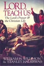 Lord, Teach Us ebook by William H. Willimon