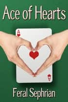 Ace of Hearts ebook by Feral Sephrian