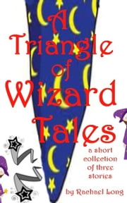 A Triangle of Wizard Tales ebook by Rachael Long