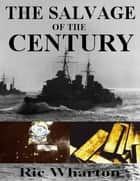 The Salvage of the Century ebook by Ric Wharton